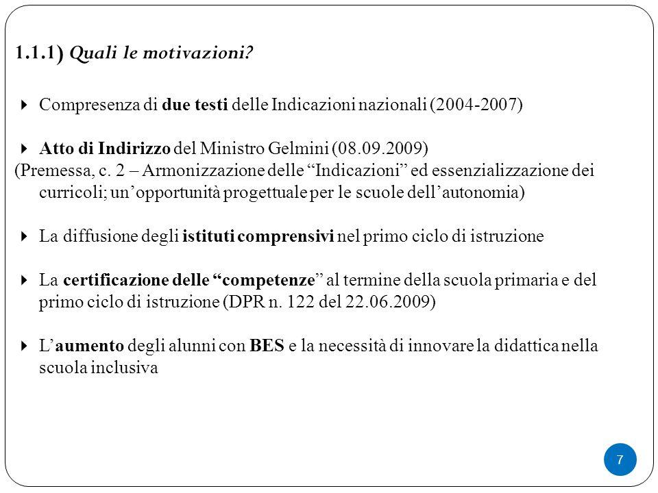7 1.1.1) Quali le motivazioni?  Compresenza di due testi delle Indicazioni nazionali (2004-2007)  Atto di Indirizzo del Ministro Gelmini (08.09.2009