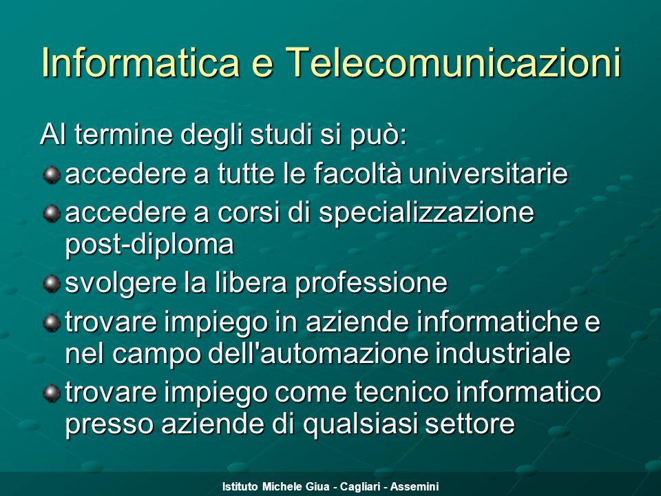 Istituto Michele Giua - Cagliari - Assemini Informatica e Telecomunicazioni Al termine degli studi si può: accedere a tutte le facoltà universitarie a