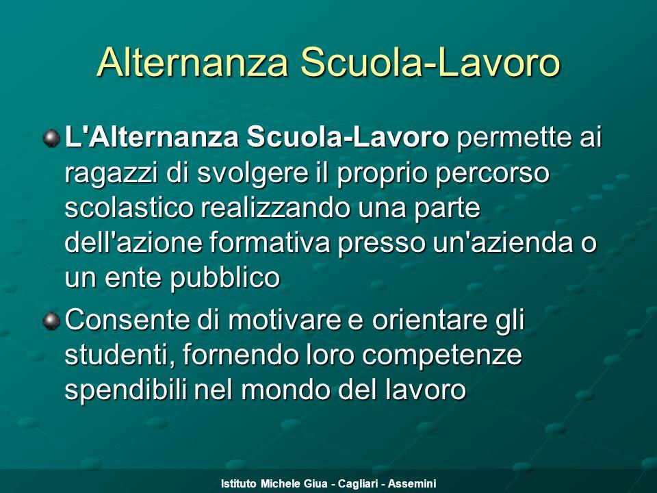 Istituto Michele Giua - Cagliari - Assemini Alternanza Scuola-Lavoro L'Alternanza Scuola-Lavoro permette ai ragazzi di svolgere il proprio percorso sc