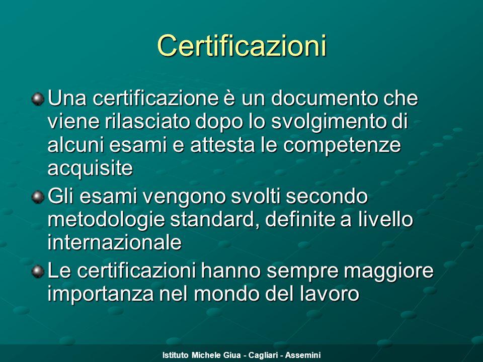 Istituto Michele Giua - Cagliari - Assemini Certificazioni Una certificazione è un documento che viene rilasciato dopo lo svolgimento di alcuni esami