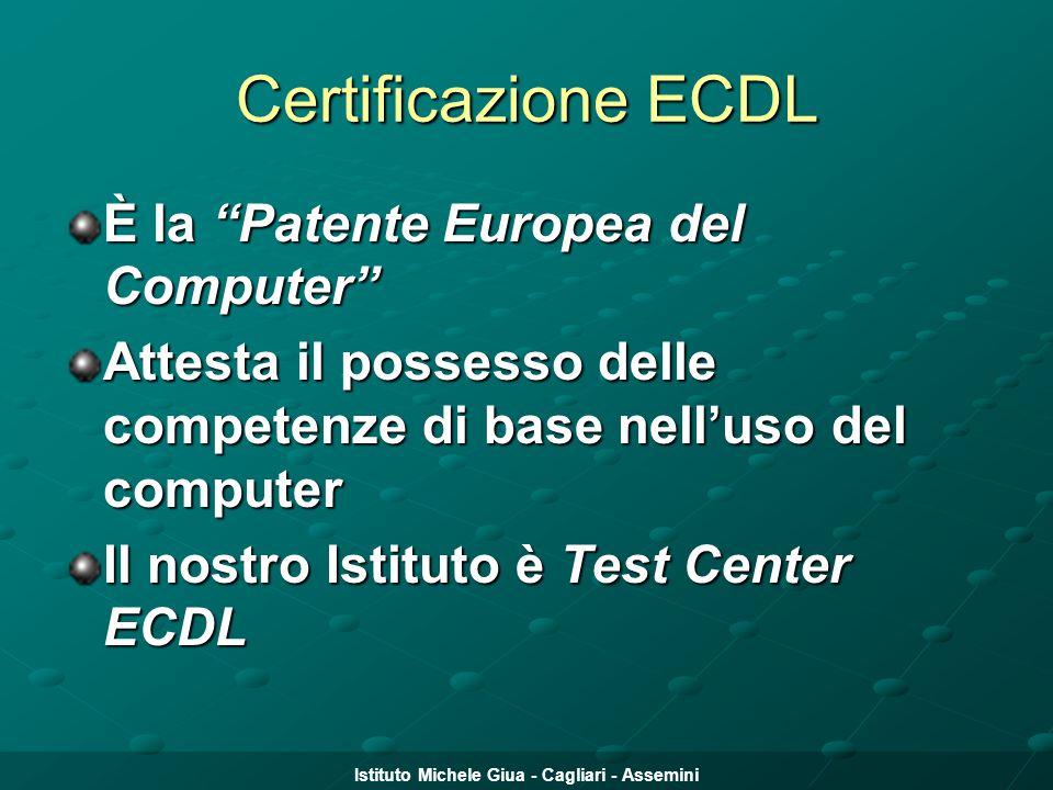 """Istituto Michele Giua - Cagliari - Assemini Certificazione ECDL È la """"Patente Europea del Computer"""" Attesta il possesso delle competenze di base nell'"""