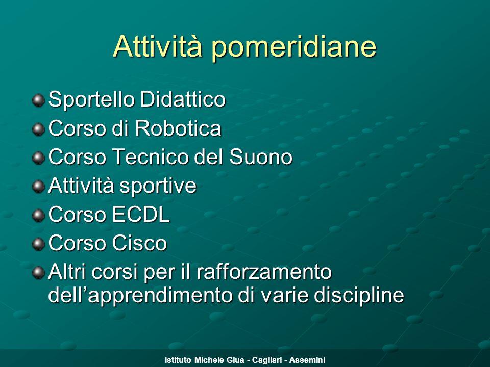 Istituto Michele Giua - Cagliari - Assemini Attività pomeridiane Sportello Didattico Corso di Robotica Corso Tecnico del Suono Attività sportive Corso