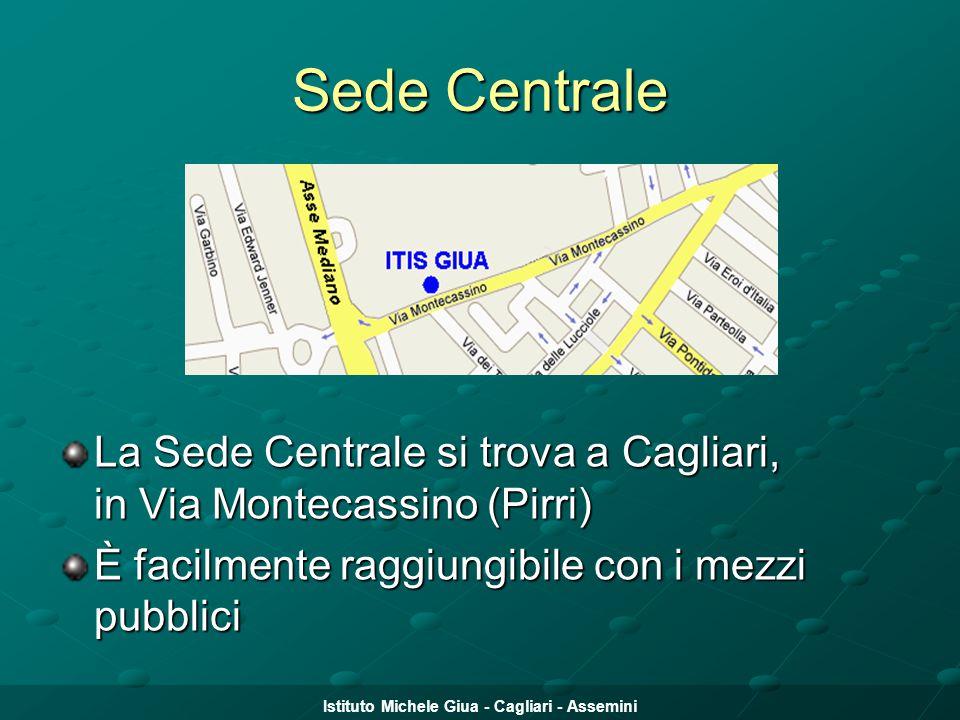 Istituto Michele Giua - Cagliari - Assemini Sede Centrale La Sede Centrale si trova a Cagliari, in Via Montecassino (Pirri) È facilmente raggiungibile