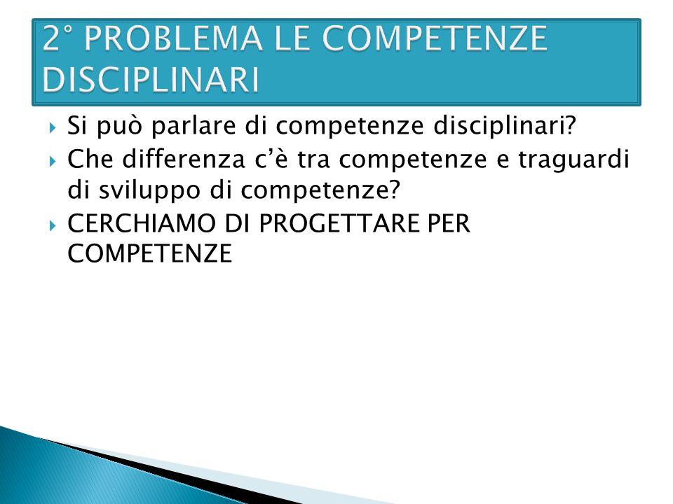  Si può parlare di competenze disciplinari?  Che differenza c'è tra competenze e traguardi di sviluppo di competenze?  CERCHIAMO DI PROGETTARE PER