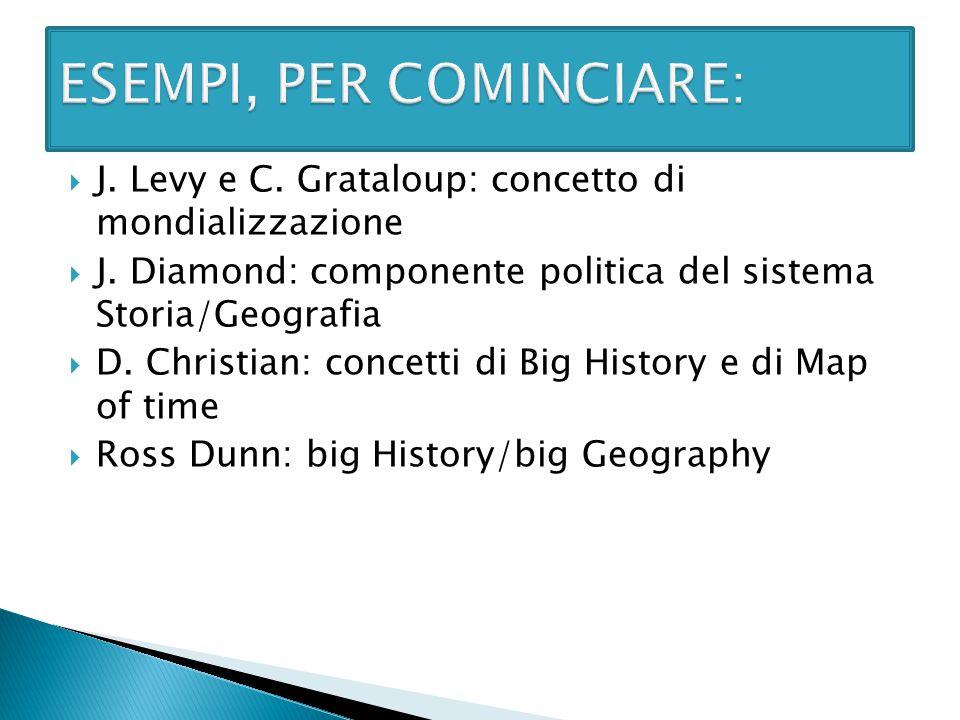  J. Levy e C. Grataloup: concetto di mondializzazione  J. Diamond: componente politica del sistema Storia/Geografia  D. Christian: concetti di Big