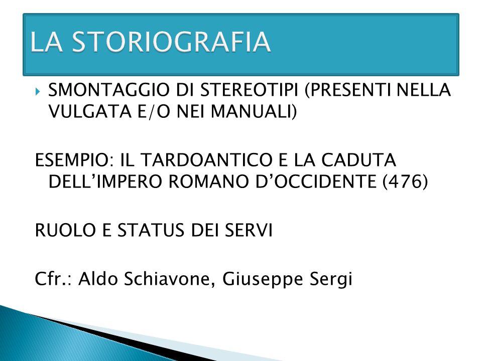  SMONTAGGIO DI STEREOTIPI (PRESENTI NELLA VULGATA E/O NEI MANUALI) ESEMPIO: IL TARDOANTICO E LA CADUTA DELL'IMPERO ROMANO D'OCCIDENTE (476) RUOLO E S