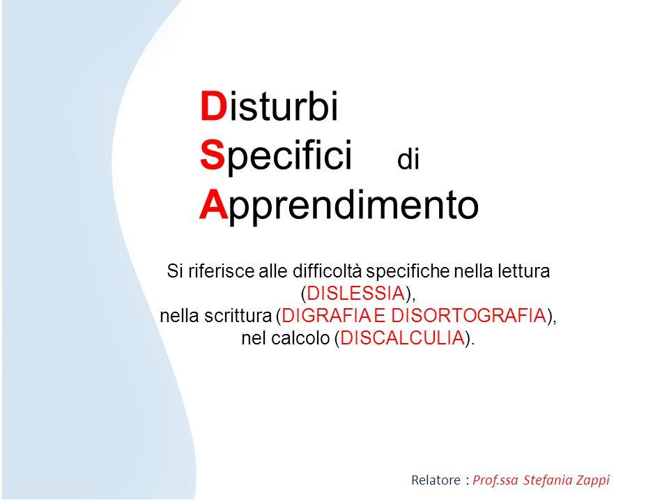 Relatore : Prof.ssa Stefania Zappi Disturbi Specifici di Apprendimento Si riferisce alle difficoltà specifiche nella lettura (DISLESSIA), nella scritt