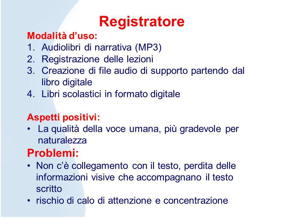 Registratore Modalità d'uso: 1.Audiolibri di narrativa (MP3) 2.Registrazione delle lezioni 3.Creazione di file audio di supporto partendo dal libro di