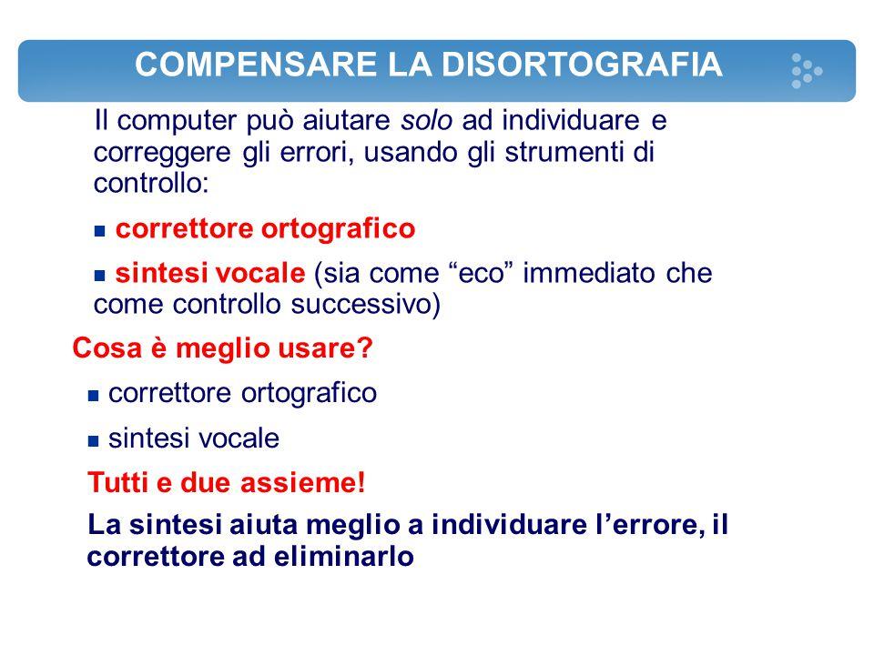 COMPENSARE LA DISORTOGRAFIA Il computer può aiutare solo ad individuare e correggere gli errori, usando gli strumenti di controllo: correttore ortogra