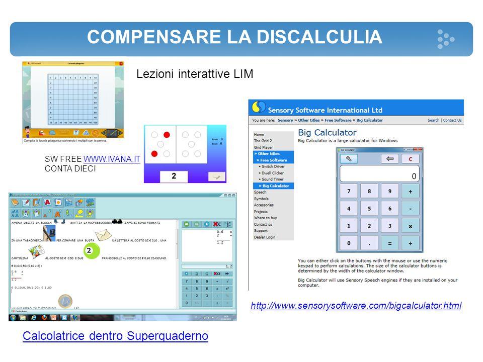 COMPENSARE LA DISCALCULIA http://www.sensorysoftware.com/bigcalculator.html Lezioni interattive LIM Calcolatrice dentro Superquaderno SW FREE WWW.IVAN