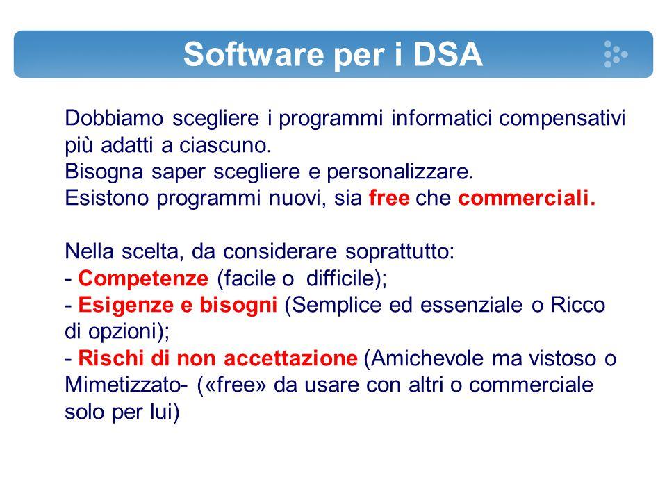 Software per i DSA Dobbiamo scegliere i programmi informatici compensativi più adatti a ciascuno. Bisogna saper scegliere e personalizzare. Esistono p