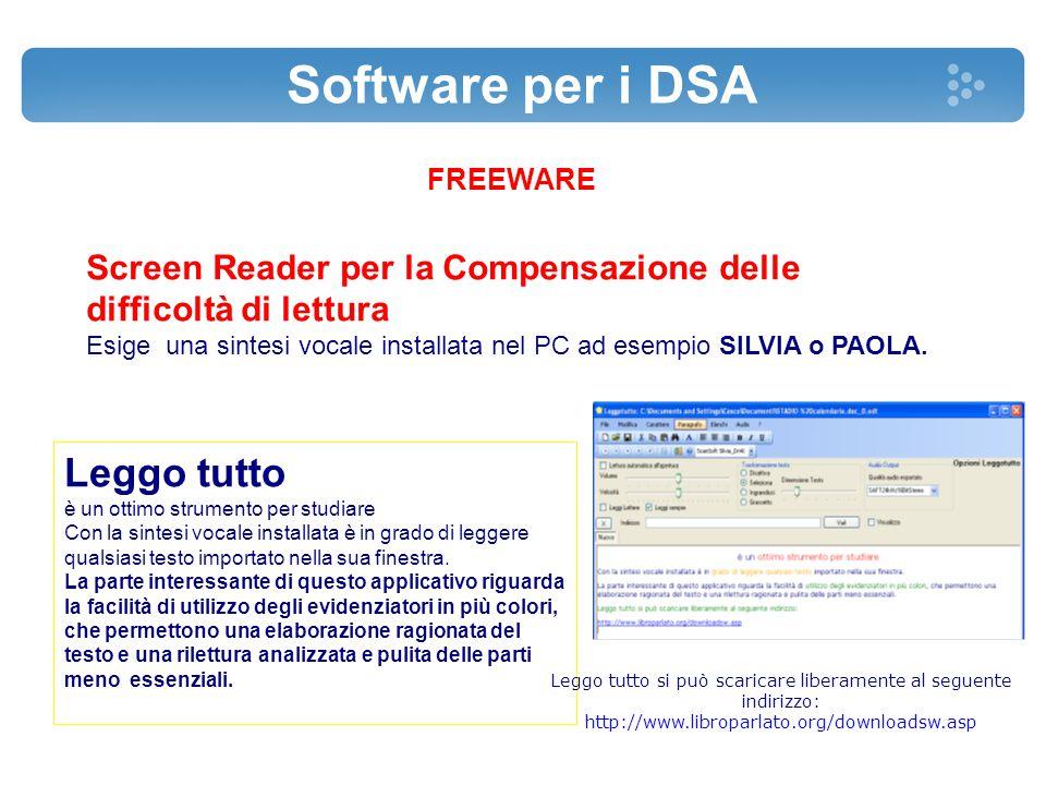 Software per i DSA FREEWARE Screen Reader per la Compensazione delle difficoltà di lettura Esige una sintesi vocale installata nel PC ad esempio SILVI