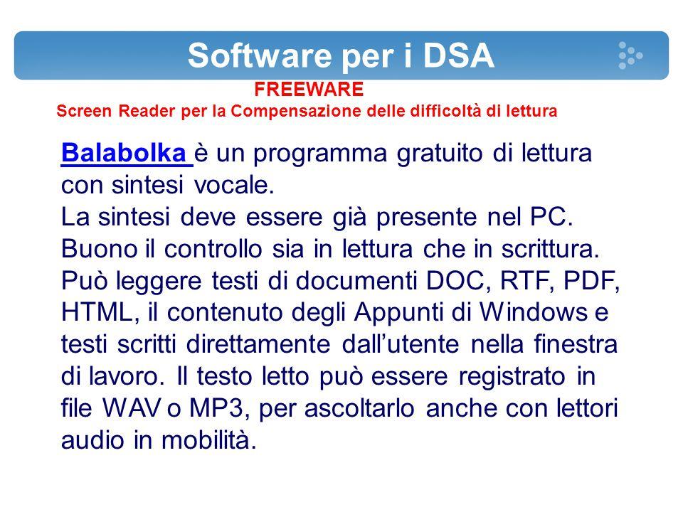Software per i DSA FREEWARE Screen Reader per la Compensazione delle difficoltà di lettura Balabolka Balabolka è un programma gratuito di lettura con