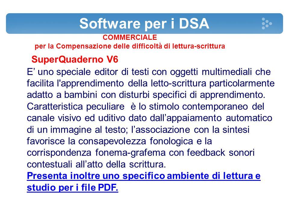Software per i DSA COMMERCIALE per la Compensazione delle difficoltà di lettura-scrittura SuperQuaderno V6 E' uno speciale editor di testi con oggetti