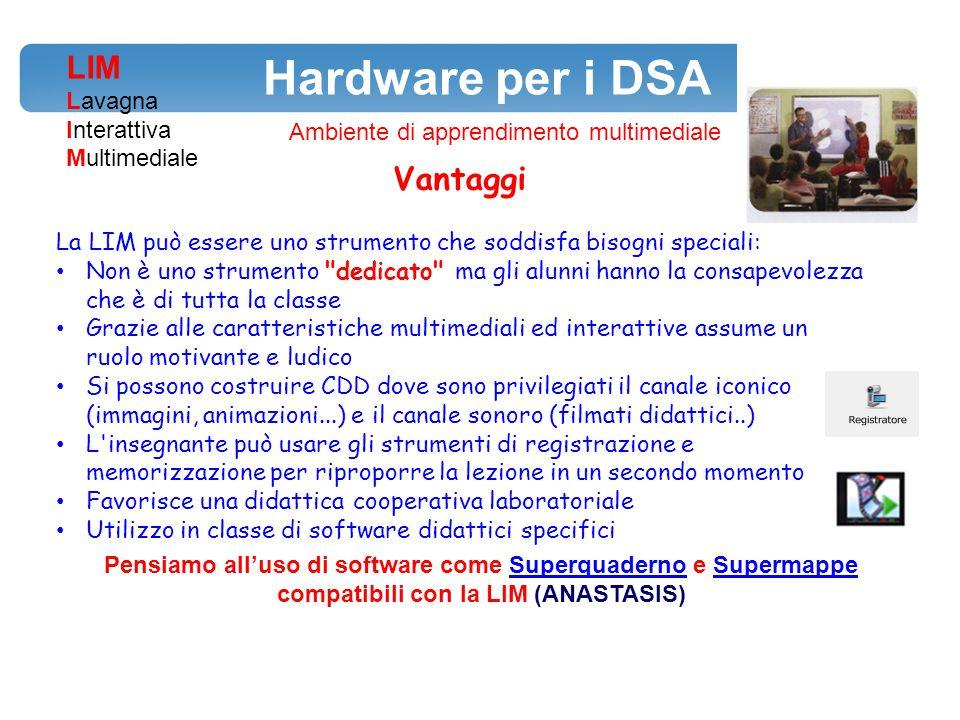 Hardware per i DSA LIM Lavagna Interattiva Multimediale Ambiente di apprendimento multimediale Vantaggi La LIM può essere uno strumento che soddisfa b