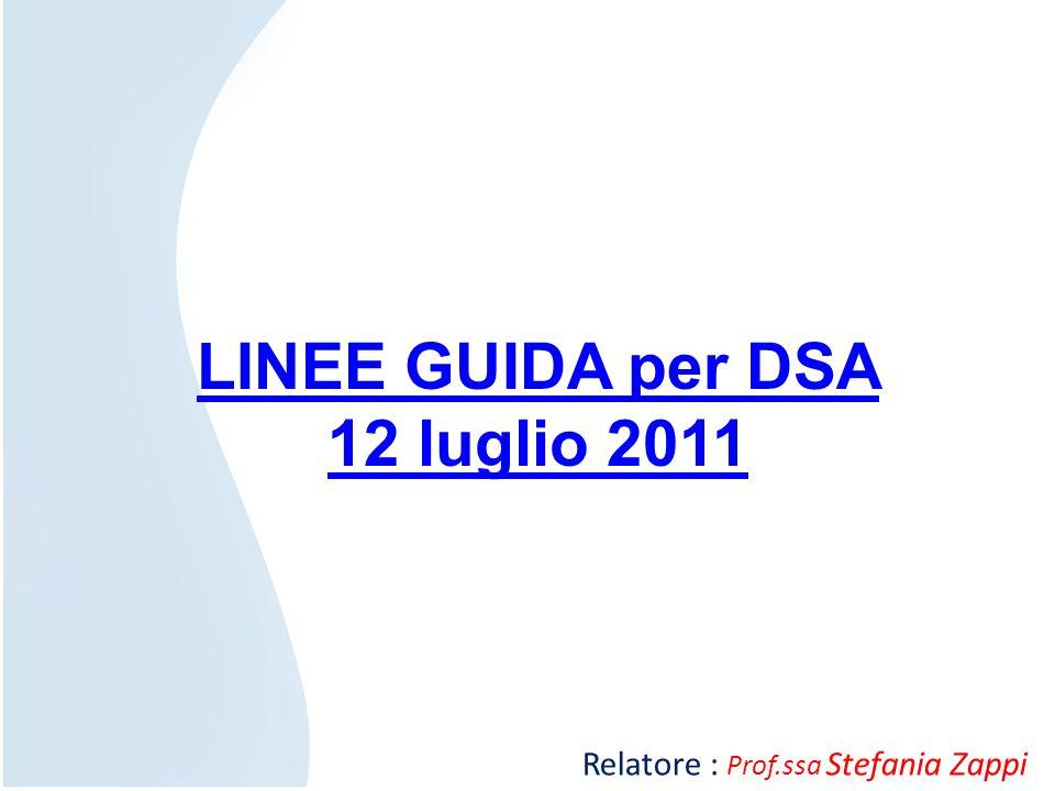 Relatore : Prof.ssa Stefania Zappi LINEE GUIDA per DSA 12 luglio 2011