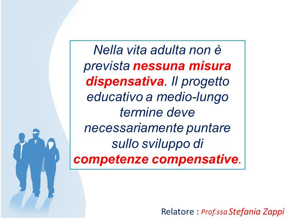 Nella vita adulta non è prevista nessuna misura dispensativa. Il progetto educativo a medio-lungo termine deve necessariamente puntare sullo sviluppo