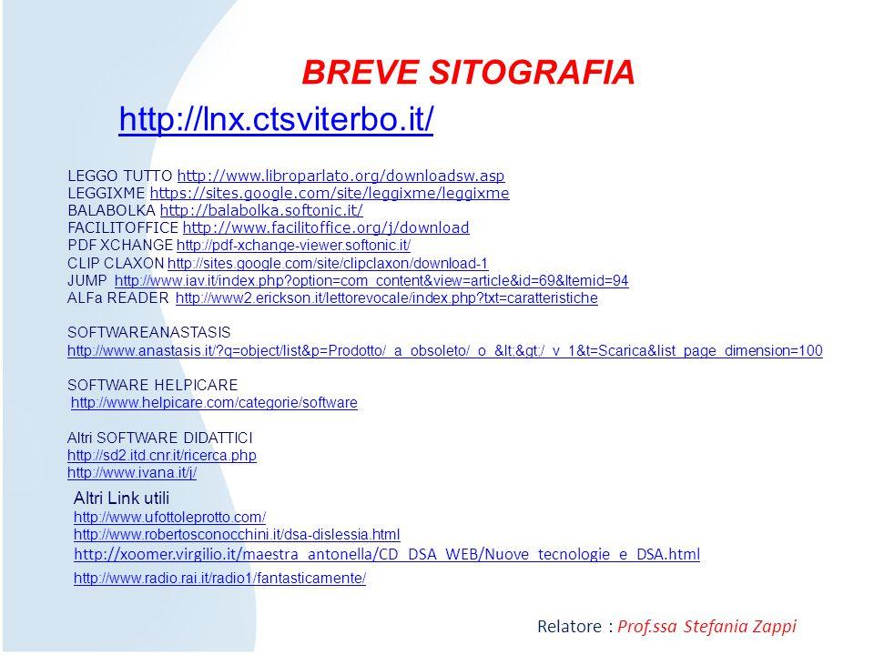 BREVE SITOGRAFIA http://lnx.ctsviterbo.it/ LEGGO TUTTO http://www.libroparlato.org/downloadsw.asphttp://www.libroparlato.org/downloadsw.asp LEGGIXME h