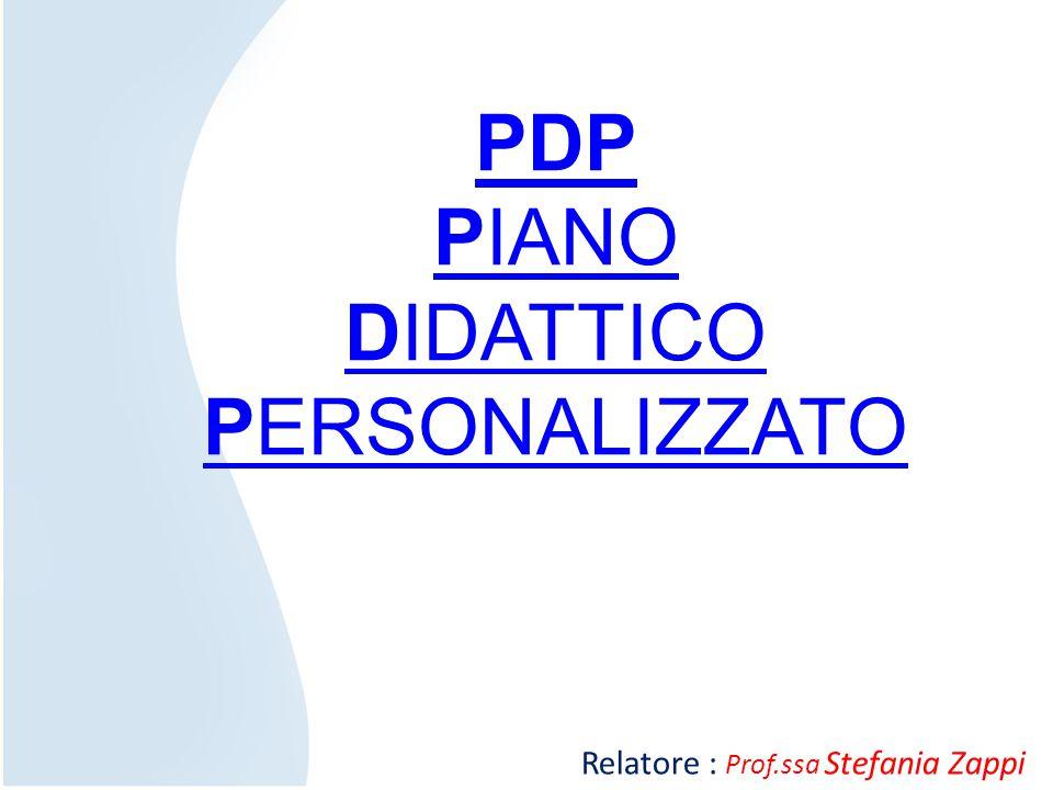 PDP PIANO DIDATTICO PERSONALIZZATO Relatore : Prof.ssa Stefania Zappi