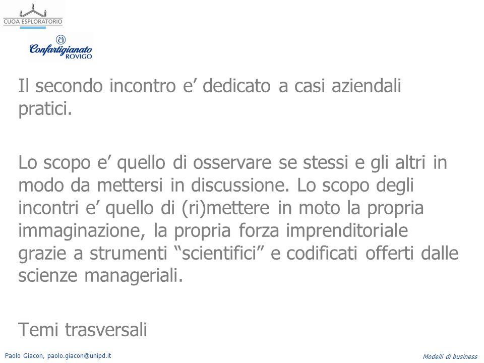 Paolo Giacon, paolo.giacon@unipd.it Modelli di business Il secondo incontro e' dedicato a casi aziendali pratici. Lo scopo e' quello di osservare se s