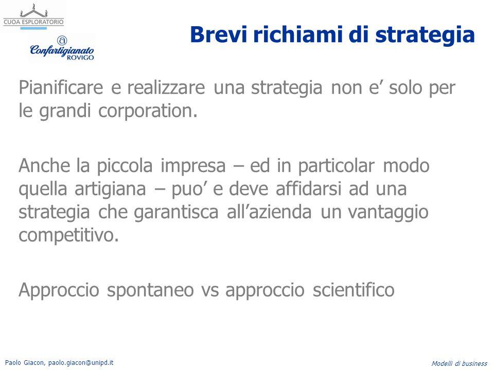 Paolo Giacon, paolo.giacon@unipd.it Modelli di business Brevi richiami di strategia Pianificare e realizzare una strategia non e' solo per le grandi c