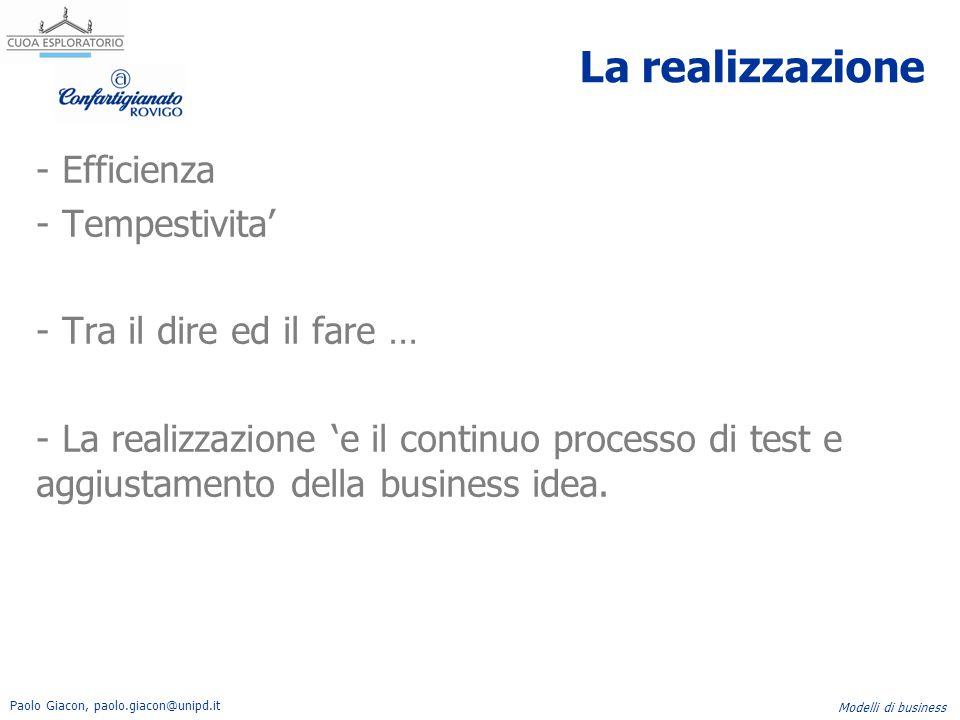 Paolo Giacon, paolo.giacon@unipd.it Modelli di business La realizzazione - Efficienza - Tempestivita' - Tra il dire ed il fare … - La realizzazione 'e