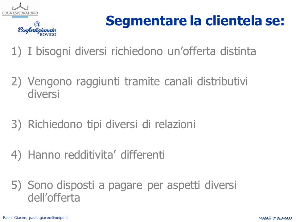Paolo Giacon, paolo.giacon@unipd.it Modelli di business Segmentare la clientela se: 1)I bisogni diversi richiedono un'offerta distinta 2)Vengono raggi