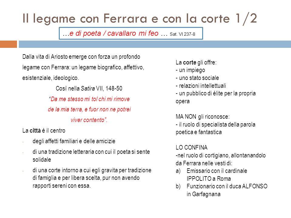 Il legame con Ferrara e con la corte 1/2 Dalla vita di Ariosto emerge con forza un profondo legame con Ferrara: un legame biografico, affettivo, esist