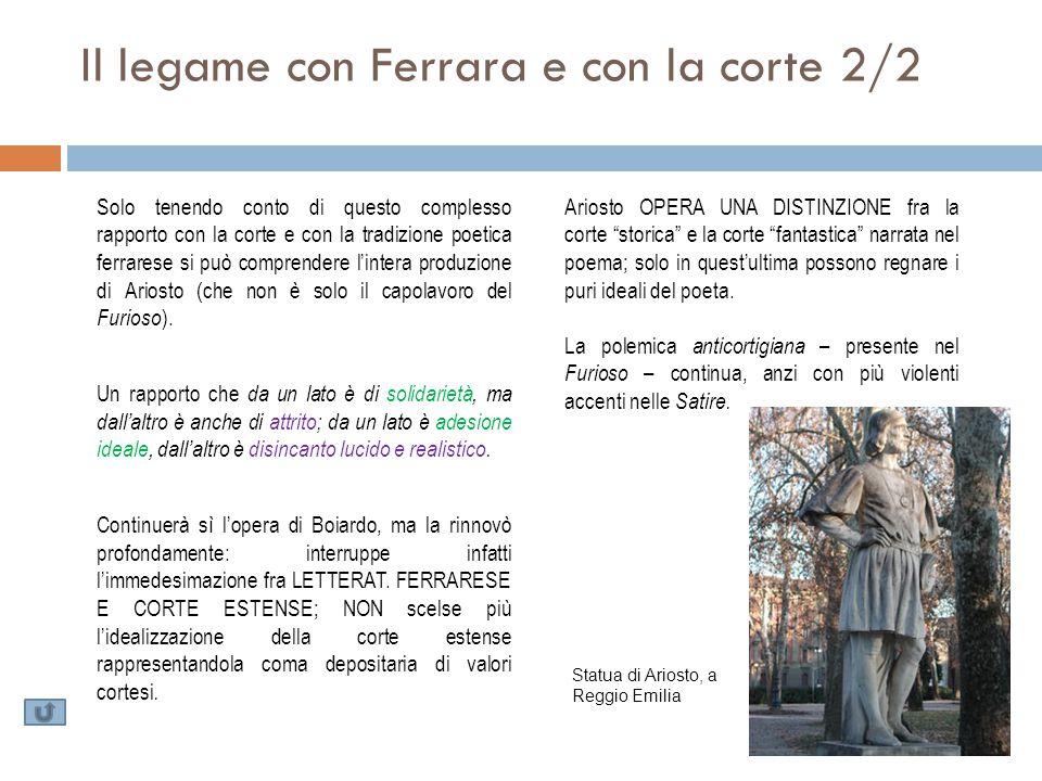 Il legame con Ferrara e con la corte 2/2 Solo tenendo conto di questo complesso rapporto con la corte e con la tradizione poetica ferrarese si può com