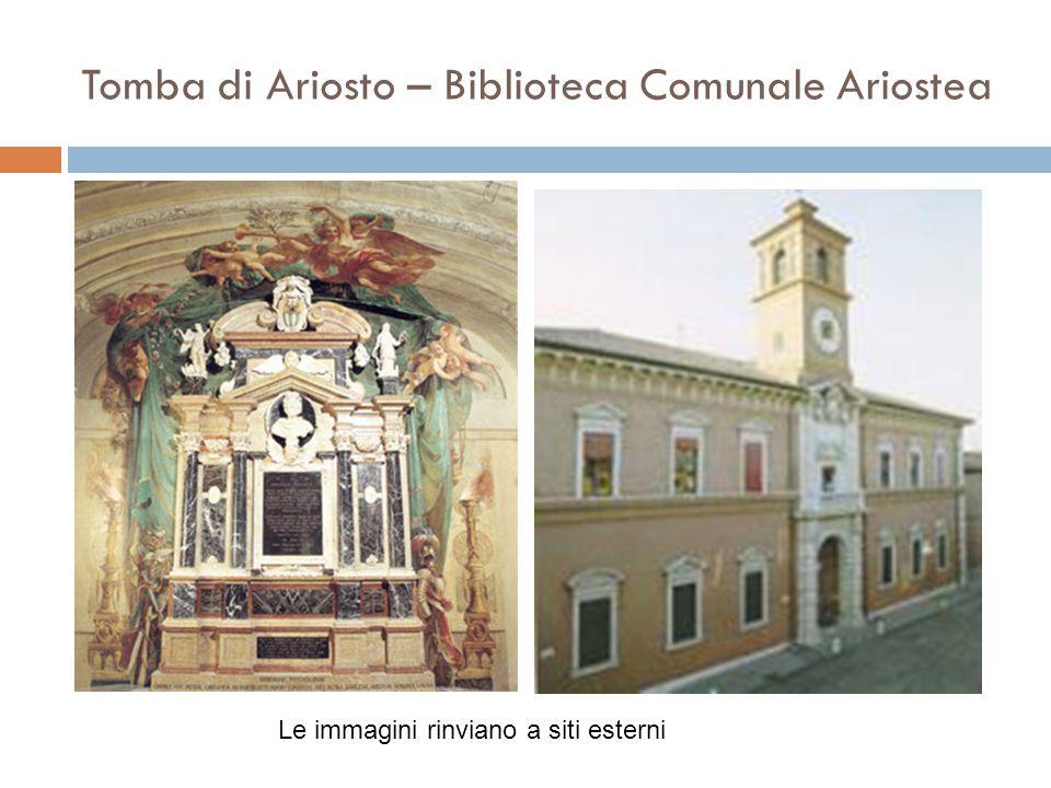 Tomba di Ariosto – Biblioteca Comunale Ariostea Le immagini rinviano a siti esterni