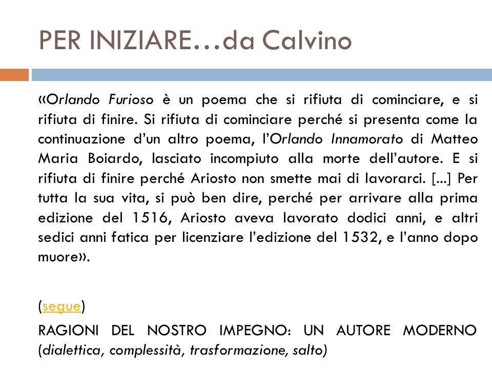 PER INIZIARE…da Calvino «Orlando Furioso è un poema che si rifiuta di cominciare, e si rifiuta di finire. Si rifiuta di cominciare perché si presenta