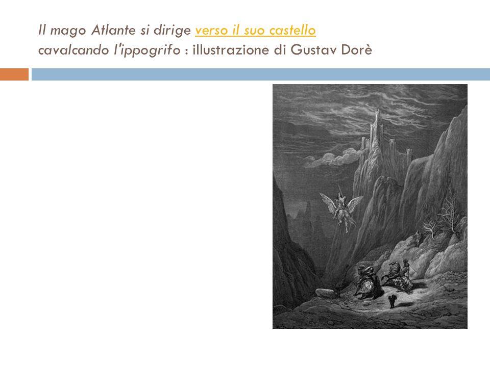Il mago Atlante si dirige verso il suo castello cavalcando l'ippogrifo : illustrazione di Gustav Dorèverso il suo castello