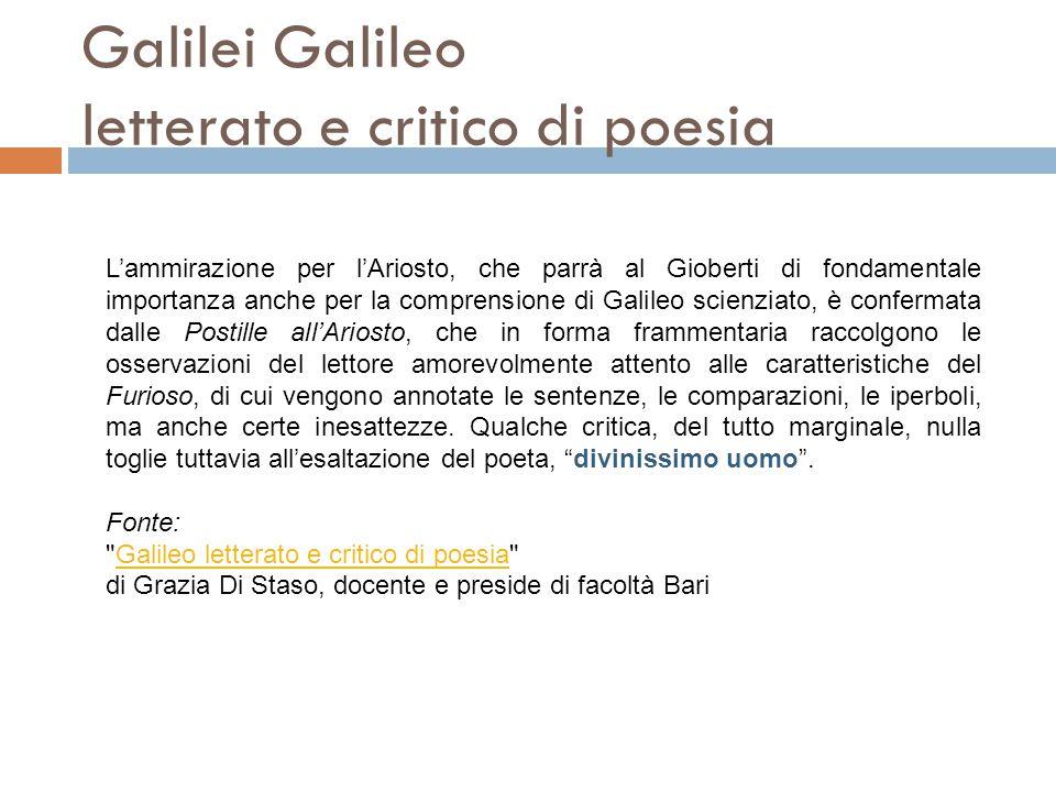 Galilei Galileo letterato e critico di poesia L'ammirazione per l'Ariosto, che parrà al Gioberti di fondamentale importanza anche per la comprensione