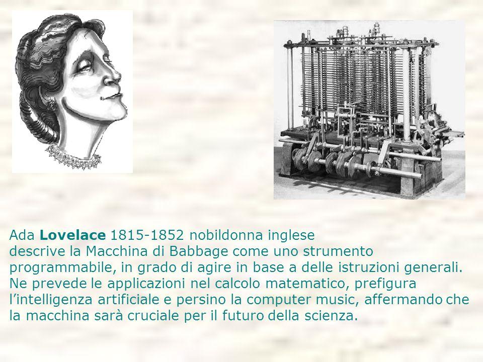 Ada Lovelace 1815-1852 nobildonna inglese descrive la Macchina di Babbage come uno strumento programmabile, in grado di agire in base a delle istruzio