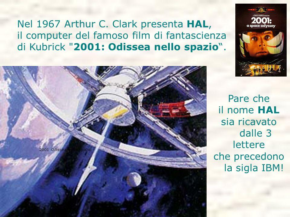 Nel 1967 Arthur C. Clark presenta HAL, il computer del famoso film di fantascienza di Kubrick
