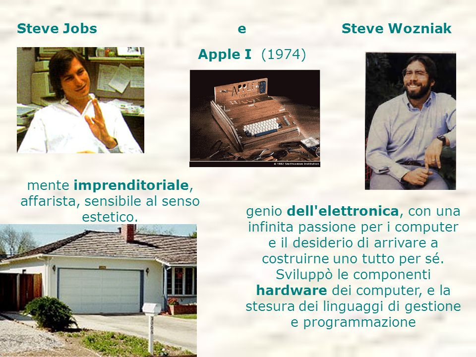 Steve Jobs e Steve Wozniak Apple I (1974) genio dell'elettronica, con una infinita passione per i computer e il desiderio di arrivare a costruirne uno