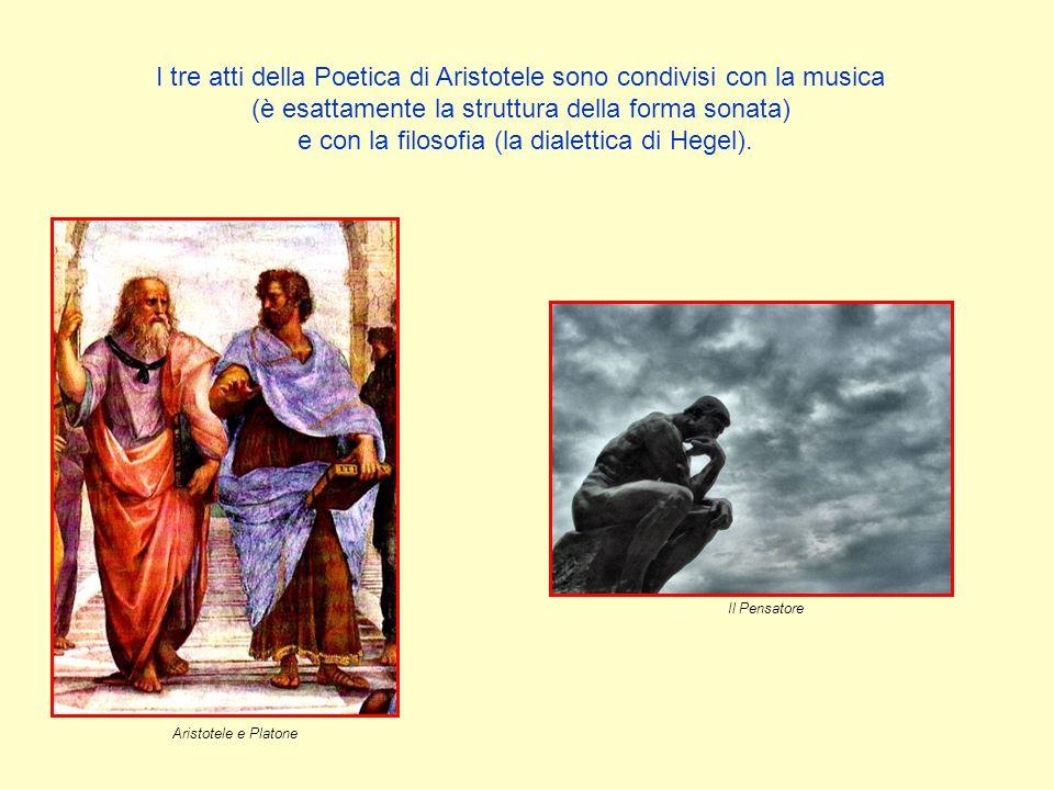 I tre atti della Poetica di Aristotele sono condivisi con la musica (è esattamente la struttura della forma sonata) e con la filosofia (la dialettica di Hegel).