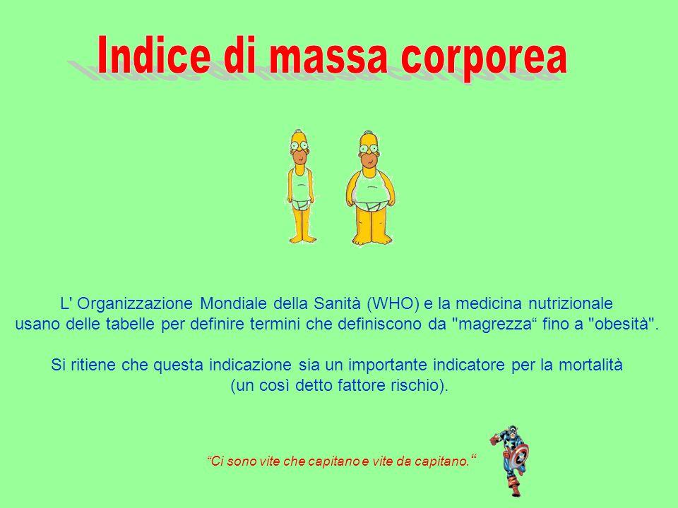 L indice di massa corporea si calcola come il rapporto tra la massa, espressa in chili e il quadrato dell altezza, espressa in metri.