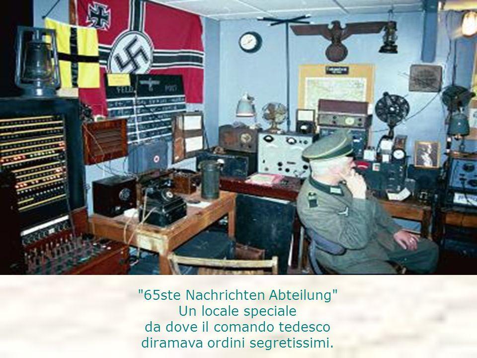 65ste Nachrichten Abteilung Un locale speciale da dove il comando tedesco diramava ordini segretissimi.