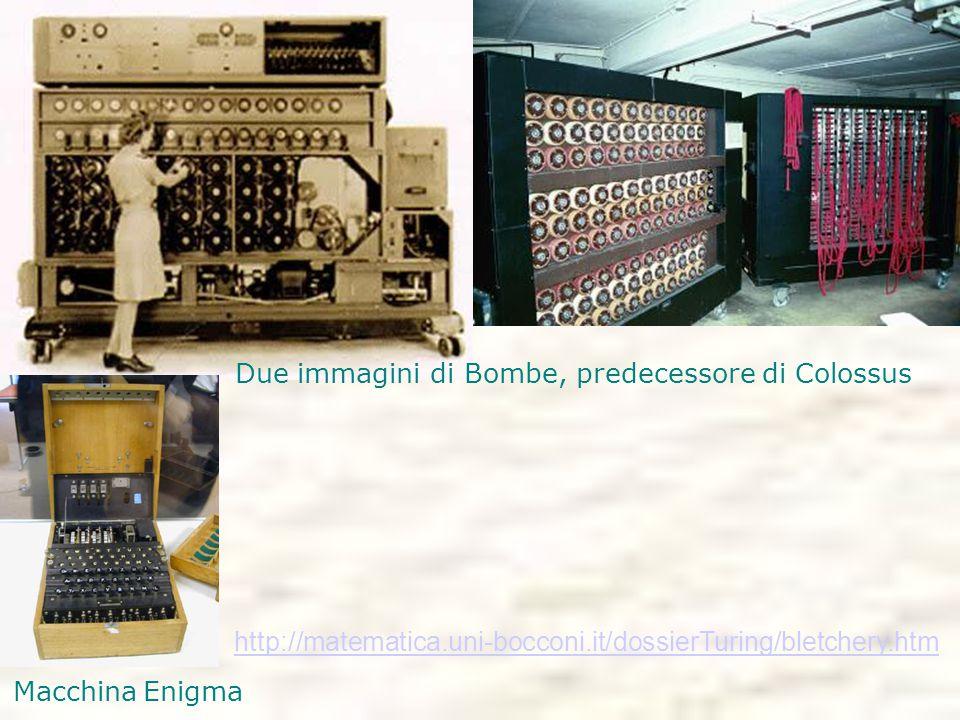 Due immagini di Bombe, predecessore di Colossus http://matematica.uni-bocconi.it/dossierTuring/bletchery.htm Macchina Enigma