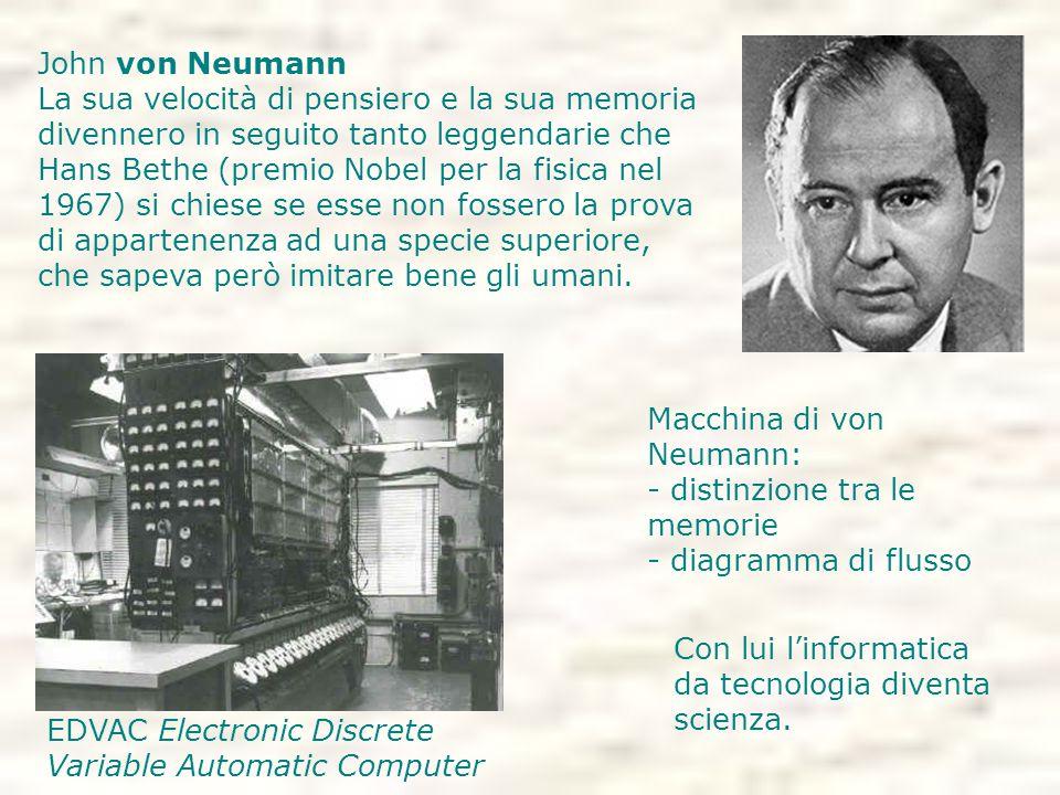John von Neumann La sua velocità di pensiero e la sua memoria divennero in seguito tanto leggendarie che Hans Bethe (premio Nobel per la fisica nel 1967) si chiese se esse non fossero la prova di appartenenza ad una specie superiore, che sapeva però imitare bene gli umani.