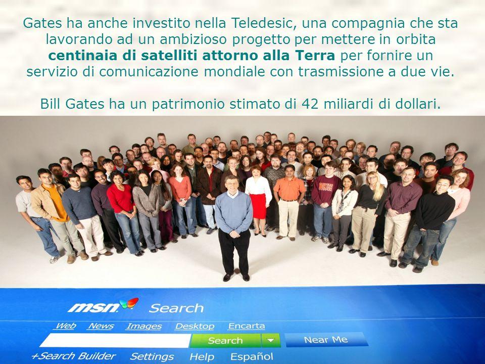 Gates ha anche investito nella Teledesic, una compagnia che sta lavorando ad un ambizioso progetto per mettere in orbita centinaia di satelliti attorno alla Terra per fornire un servizio di comunicazione mondiale con trasmissione a due vie.