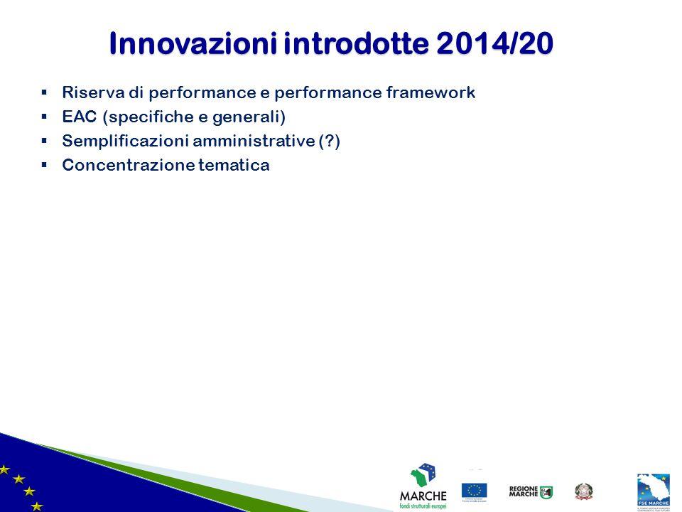  Riserva di performance e performance framework  EAC (specifiche e generali)  Semplificazioni amministrative (?)  Concentrazione tematica Innovazi