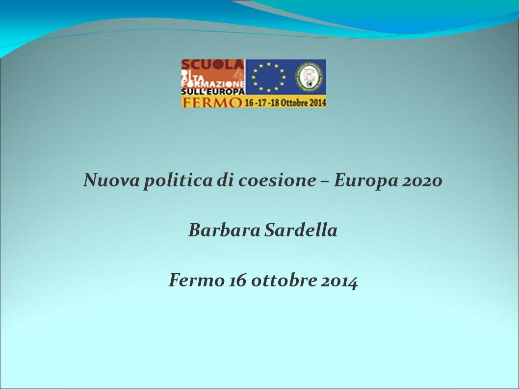 Nuova politica di coesione – Europa 2020 Barbara Sardella Fermo 16 ottobre 2014