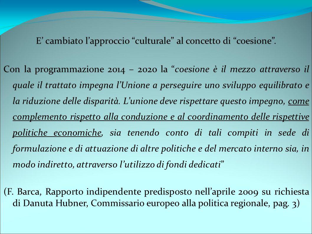 """E' cambiato l'approccio """"culturale"""" al concetto di """"coesione"""". Con la programmazione 2014 – 2020 la """"coesione è il mezzo attraverso il quale il tratta"""