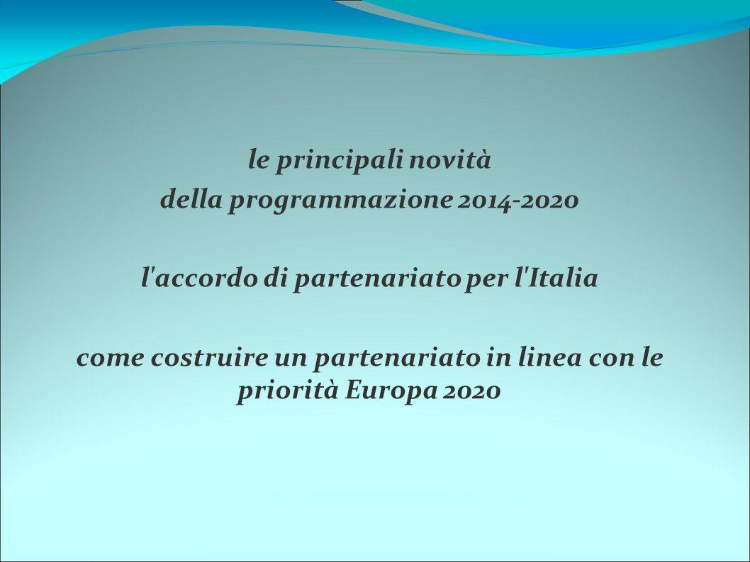 le principali novità della programmazione 2014-2020 l'accordo di partenariato per l'Italia come costruire un partenariato in linea con le priorità Eur
