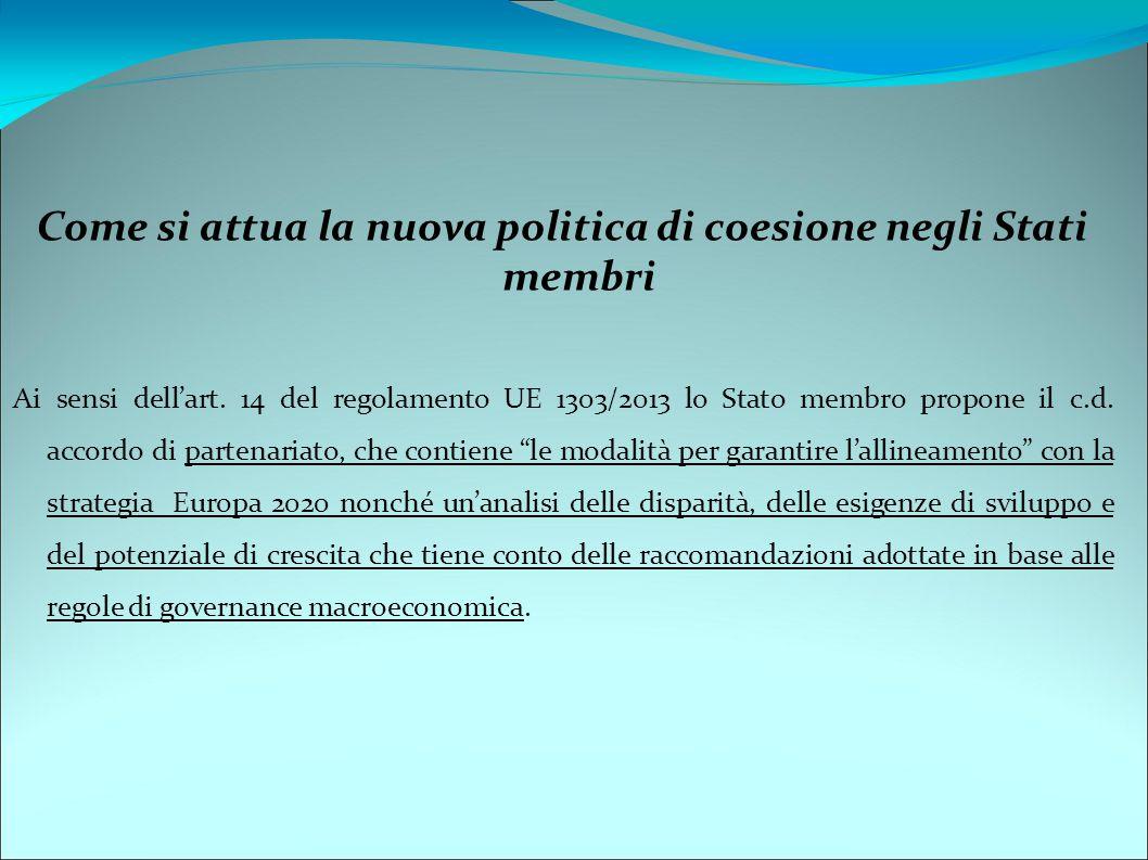 Come si attua la nuova politica di coesione negli Stati membri Ai sensi dell'art. 14 del regolamento UE 1303/2013 lo Stato membro propone il c.d. acco