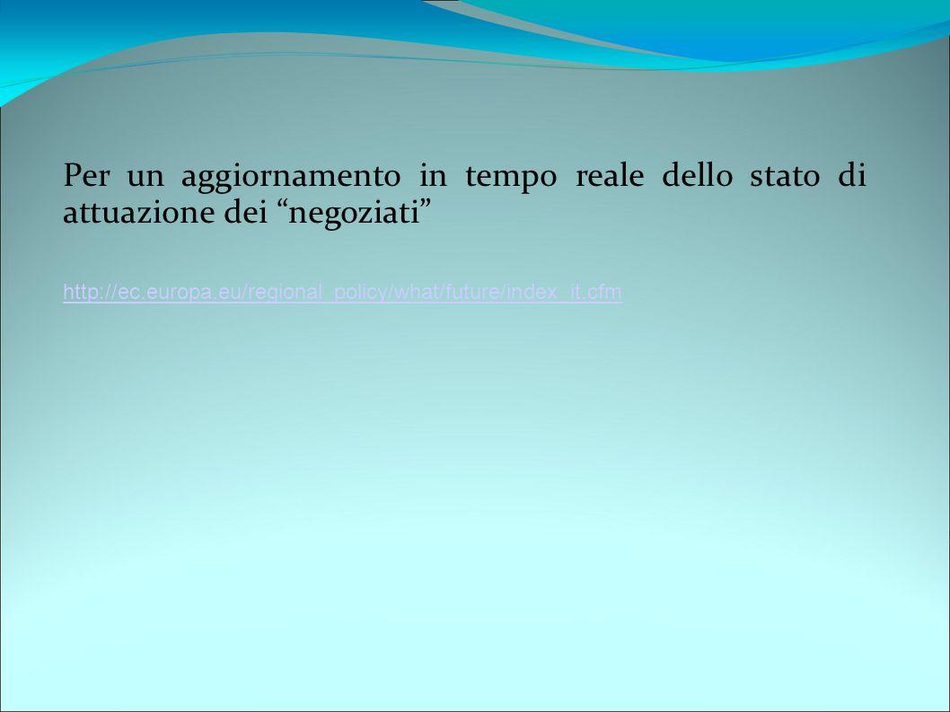 """Per un aggiornamento in tempo reale dello stato di attuazione dei """"negoziati"""" http://ec.europa.eu/regional_policy/what/future/index_it.cfm"""