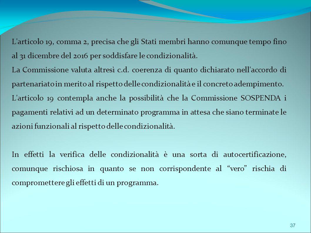 37 L articolo 19, comma 2, precisa che gli Stati membri hanno comunque tempo fino al 31 dicembre del 2016 per soddisfare le condizionalità.
