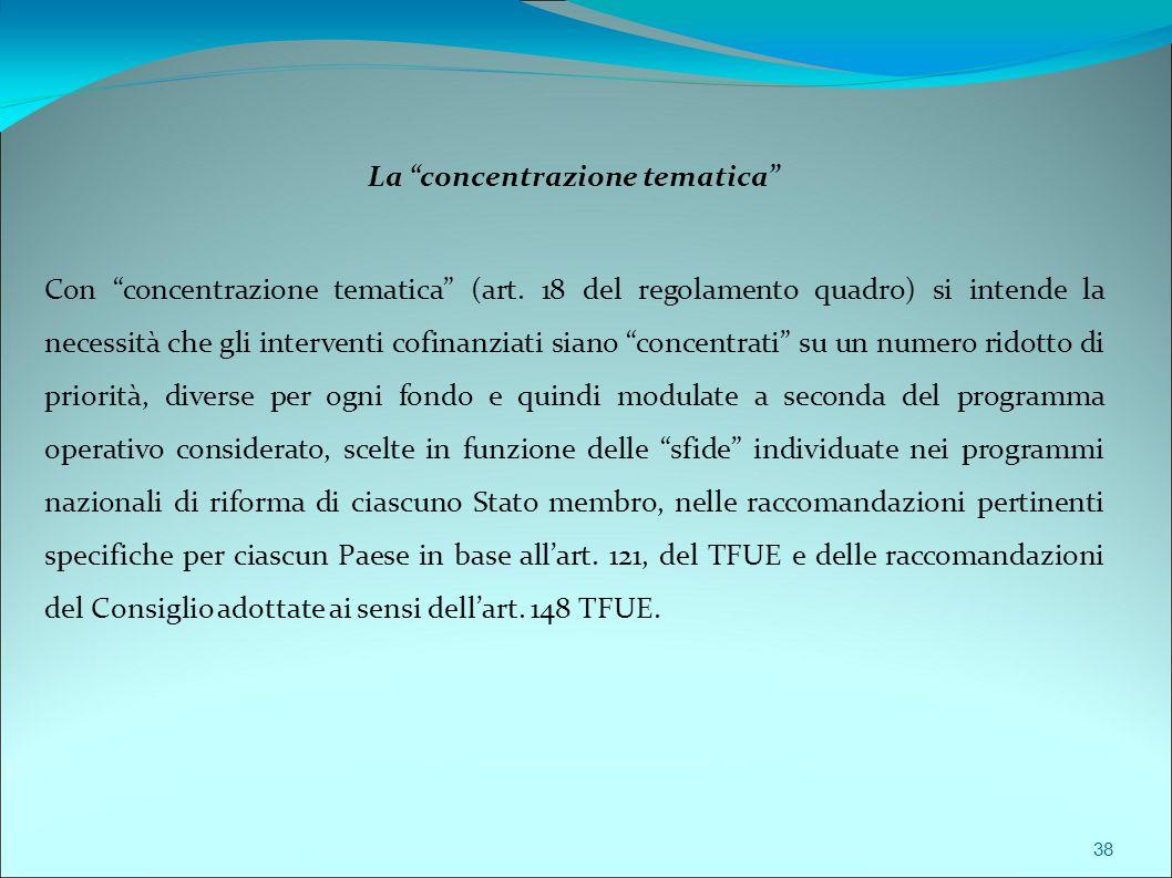 """La """"concentrazione tematica"""" Con """"concentrazione tematica"""" (art. 18 del regolamento quadro) si intende la necessità che gli interventi cofinanziati si"""